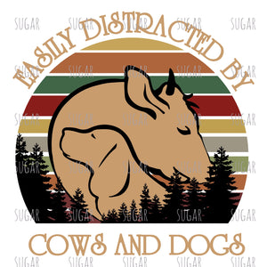 Easily distracted by cows & dogs - sublimation Transfer