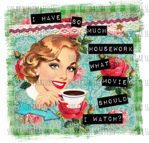 Snarky housewife - Watch a movie - sublimation transfer