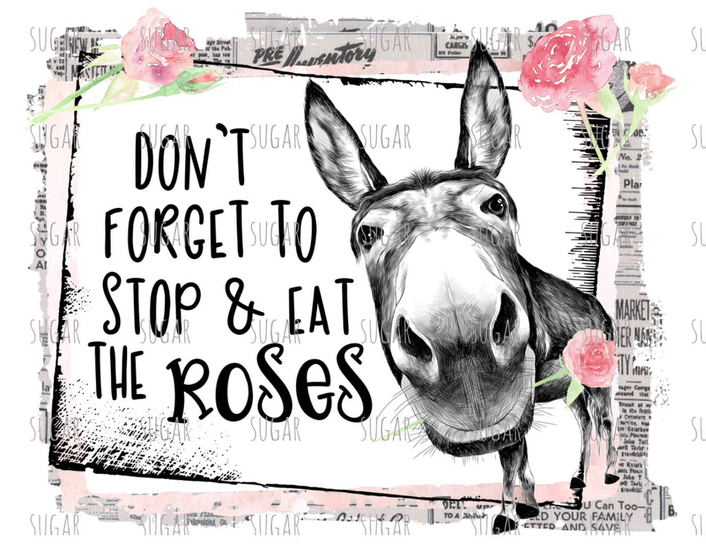 Don't forget to eat the roses - sublimation Transfer