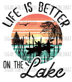 Life is better on the lake - Sublimation Transfer
