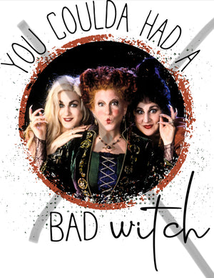 Could have been a bad witch- Hocus inspired - sublimation Transfer