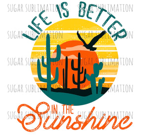 Life is Better in the Sunshine - sublimation transfer