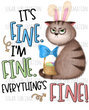Easter - It's fine I'm fine Everything's fine - sublimation transfer