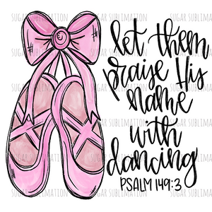 Dance - Let Them Praise His Name - Psalm - sublimation transfer