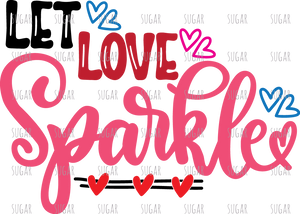 Let Love Sparkle - sublimation transfer