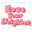 Love Your Neighbor - retro - sublimation transfer