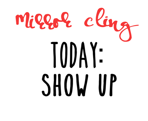Today - Show Up - Mirror Cling