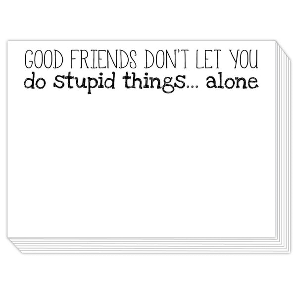 Rosanne Beck Slab Pad - Good Friends Don't Let You Do Stupid Things