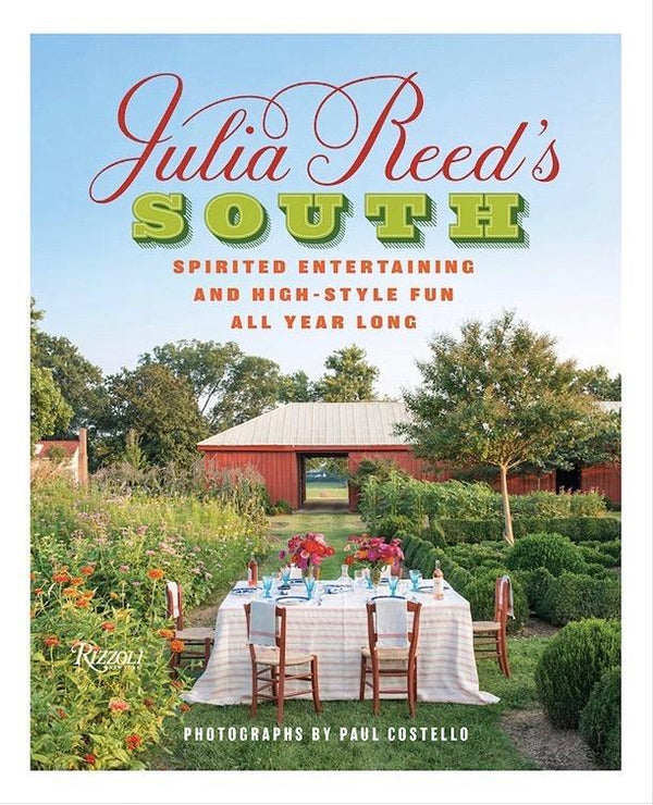 Julia Reed's South - Spirited Entertaining and High Style Fun All Year Long
