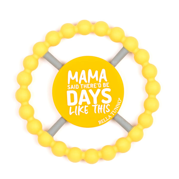 Bella Tunno Happy Teether - Mama Said There'd Be Days Like This