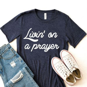 Livin' on a Prayer- Graphic Tee - all sales final