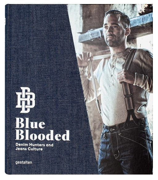 Blue Blooded: Denim Hunters and Jeans Culture, Gestalten Publishers, - Felding Co