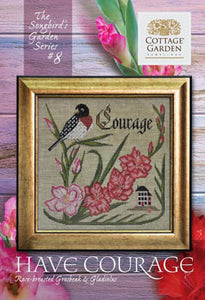 Songbird's Garden Series #8 - Have Courage | Cottage Garden Samplings - Blessed Backyard