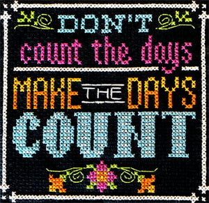Words to Live By - Part 12: Make the Days Count Cross Stitch Pattern - Blessed Backyard