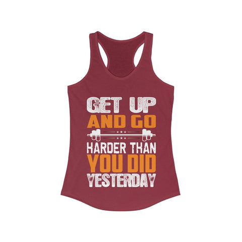 Get up and Go Harder Than You Do Yesterday Racerback Tank Top