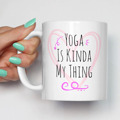Yoga Is Kinda My Thing Mug Funny Coffee Tea Mugs Yoga Gym Exercise Mugs - Hustle Standard Co.