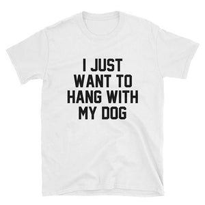 I Just Want to Hang With My Dog T-shirt - Doggie Jewels