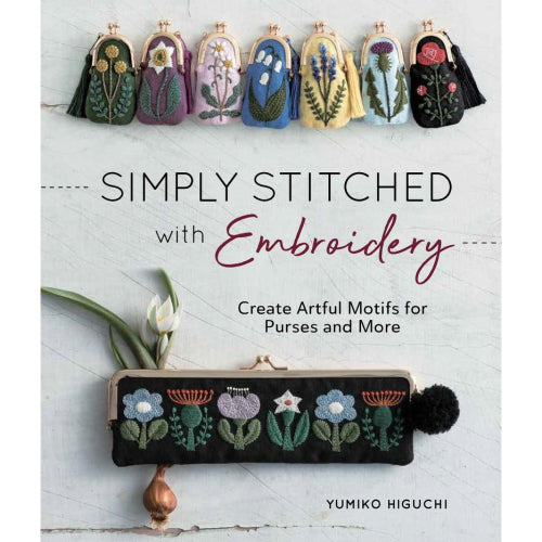 Simply Stitched with Embroidery Create Artful Motifs for Purses and More by Yumiko Higuchi