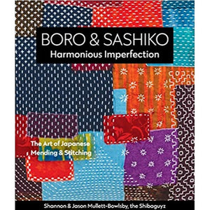 Boro and Sashiko Harmonious Imperfection: The Art of japanese Mending and Stitching by Shannon Mullett-Bowlsby