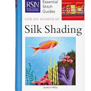 RSN Essential Stitch Guide Silk Shading by Sarah Homfrey