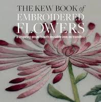 The Kew Book of Embroidered Flowers by Trish Burr (With iron on Transfers)