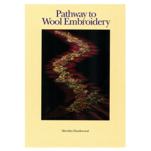 Pathways To Wool Embroidery By Merrilyn Heazlewood