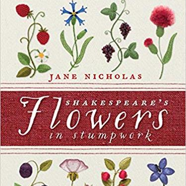 Shakespeare's Flowers In Stumpwork by Jane Nicholas