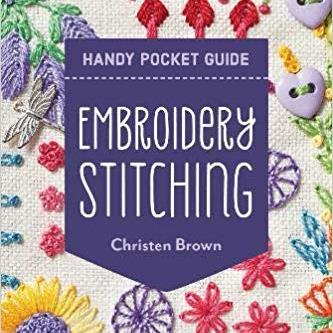 Embroidery Stitching Handy Pocket Guide: 30+ Stitches All The Basics & Beyond by Christen Brown
