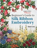 Beginners Guide To Silk Ribbon Embroidery By Ann Cox