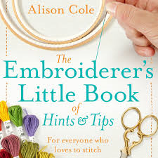 The Embroiderer's Little Book Of Hints And Tips By Alison Cole