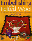 Embellishing With Felted Wool By Mary Stori