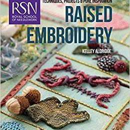 RSN Techniques, Projects And Pure Inspiration Raised Embroidery By Kelley Aldridge