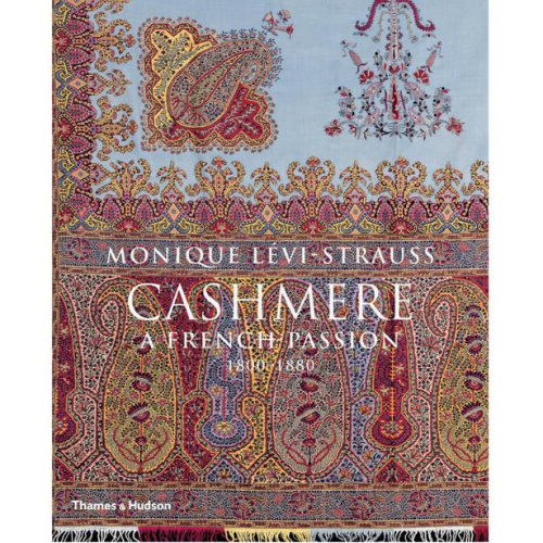Cashmere: A French Passion 1800 - 1880 by Monique Levi-Strauss