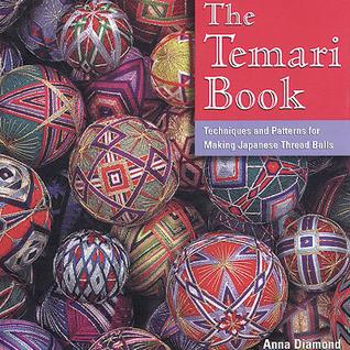 The Temari Book: Techniques Patterns for Making Japanese Thread Balls by Anna Diamond