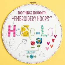 Hoop La 100 Things To Do With Embroidery Hoops By Kirsty Neale
