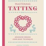Mastering Tatting By Lindsay Rogers