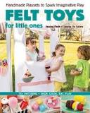 Felt Toys For Little Ones By Jessica Peck