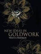 New Ideas In Goldwork By Tracy A Franklin