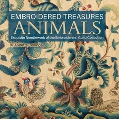 Embroidered Treasures -  Animals - Exquisite Needlework of the Embroiderers Guild Collection by Annette Collinge