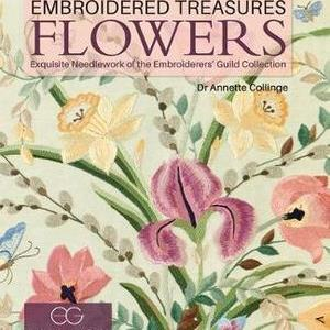 Embroidered Treasures - Flowers - Exquisite Needlework of the Embroiderers Guild Collection