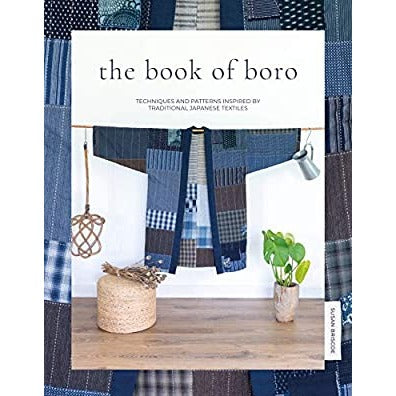 The Book of Boro Techniques and Patterns Inspired by Traditional Japanese Textiles by Susan Briscoe