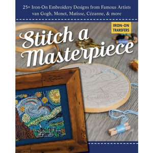 Stitch A Masterpiece 25+ Iron-On Embroidery Designs from Famous Artists; van Gogh, Monet, Renoir, Cézanne & more