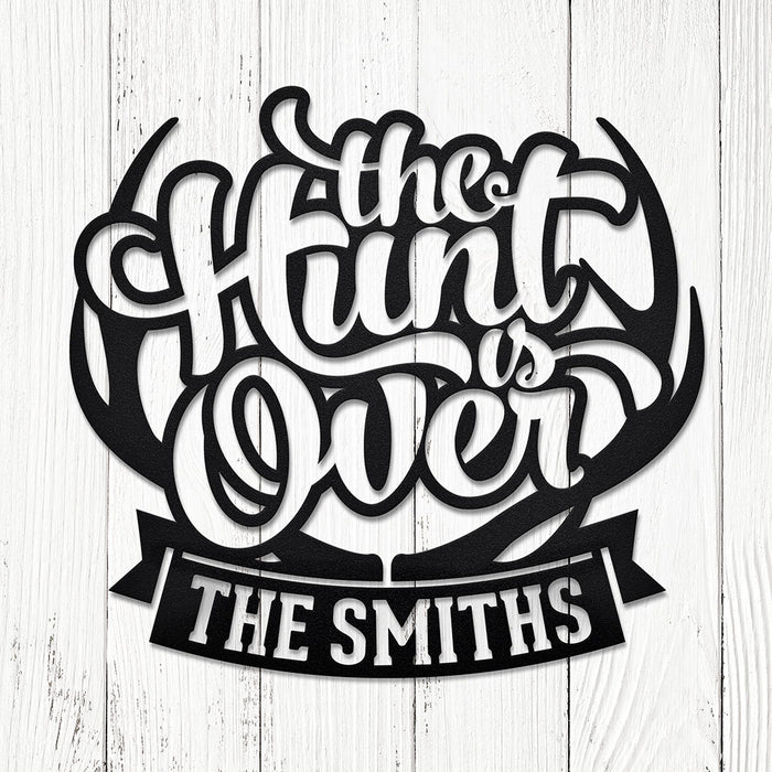 """The Hunt is Over"" Custom Steel Sign"