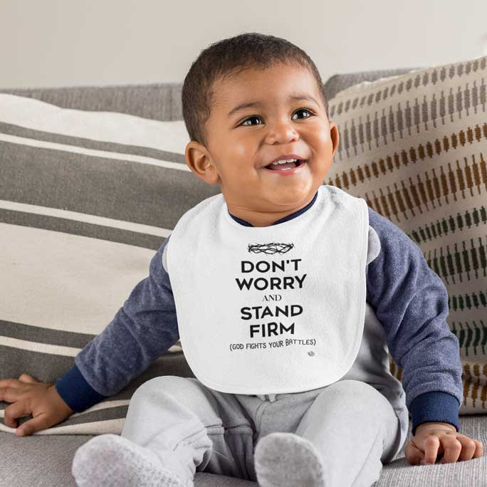 Don't Worry, Stand Firm - Baby Bib