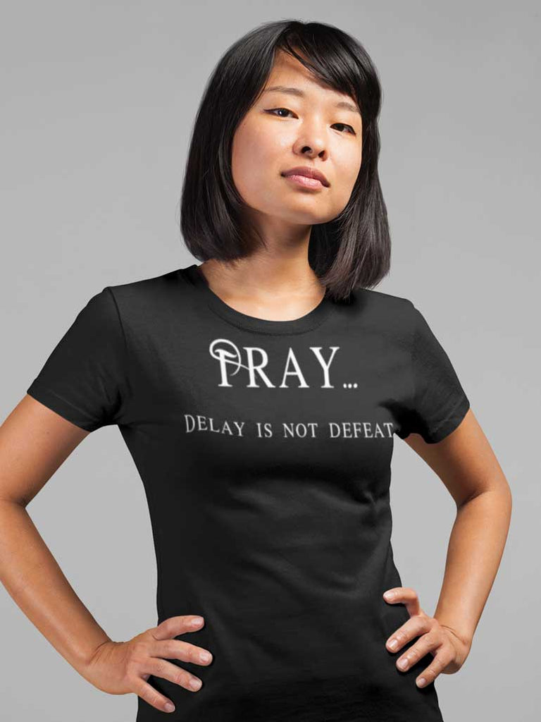 Pray Delay - Ladies' T-Shirt