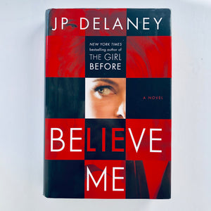 Hardcover book: Believe Me by J.P. Delaney