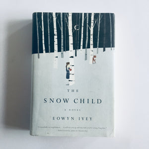Hardcover book: The Snow Child by Eowyn Ivey