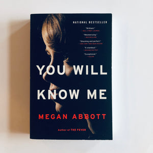 Paperback book: You Will Know Me by Megan Abbott