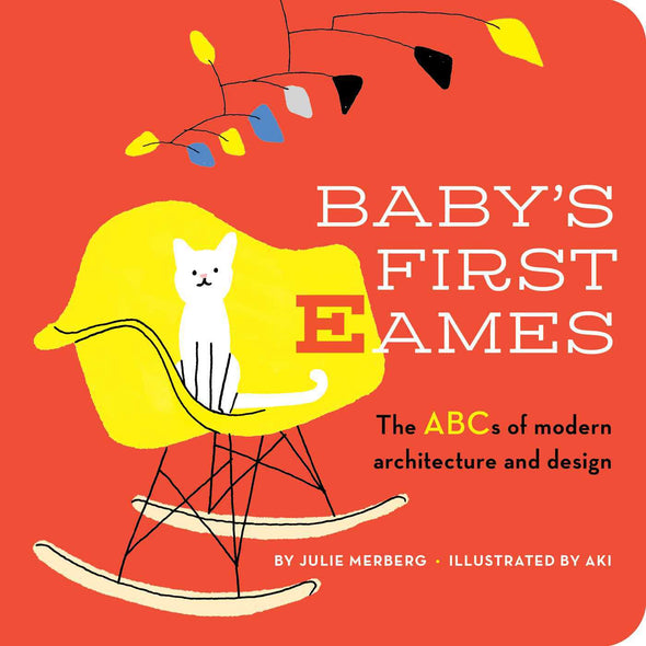Baby's First Eames: the ABCs of Modern Architecture and Design by Julie Merberg and Aki
