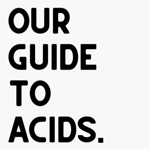Our Guide to Acids.